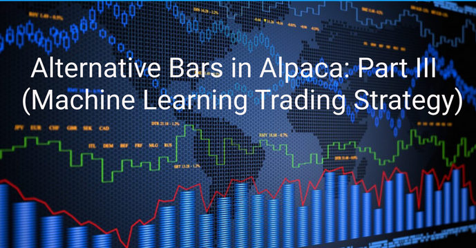 Alternative Bars in Alpaca: Part III - (Machine Learning Trading Strategy)