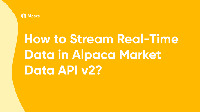 How to Stream Real-Time Data in Alpaca Market Data API v2